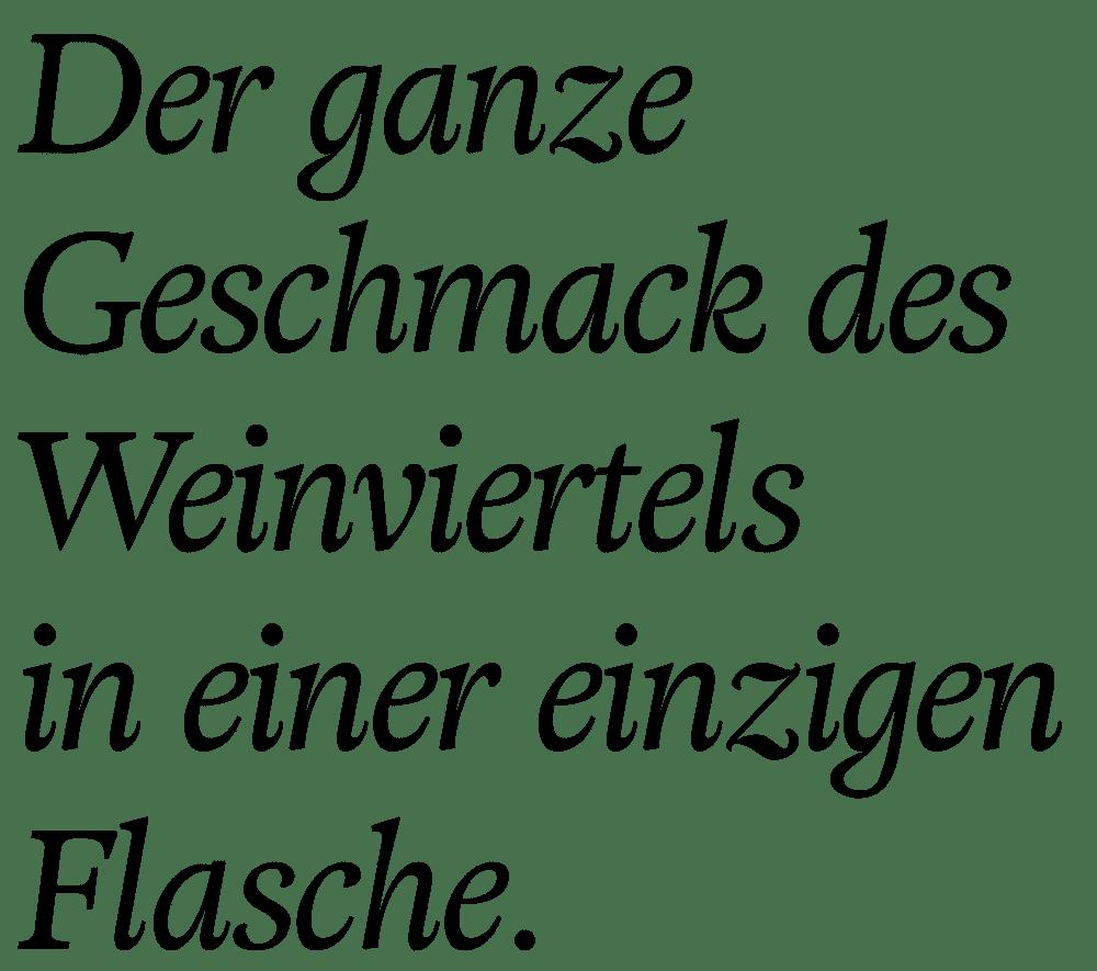 Text in geschwungener schwarzer Schrift: Der ganze Geschmack des Weinviertels in einer einzigen Flasche.